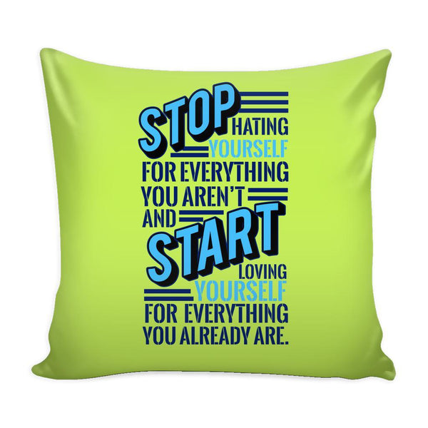 Stop Hating Yourself For Everything You Aren't And Start Loving Yourself For Everything You Already Are Inspirational Motivational Quotes Decorative Throw Pillow Cases Cover(9 Colors)-Pillows-Green-JoyHip.Com