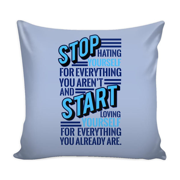 Stop Hating Yourself For Everything You Aren't And Start Loving Yourself For Everything You Already Are Inspirational Motivational Quotes Decorative Throw Pillow Cases Cover(9 Colors)-Pillows-Grey-JoyHip.Com