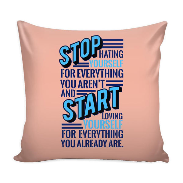 Stop Hating Yourself For Everything You Aren't And Start Loving Yourself For Everything You Already Are Inspirational Motivational Quotes Decorative Throw Pillow Cases Cover(9 Colors)-Pillows-Peach-JoyHip.Com