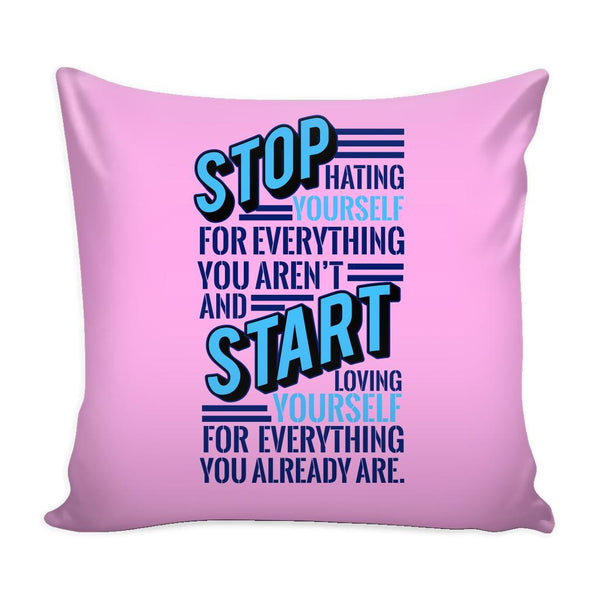Stop Hating Yourself For Everything You Aren't And Start Loving Yourself For Everything You Already Are Inspirational Motivational Quotes Decorative Throw Pillow Cases Cover(9 Colors)-Pillows-Pink-JoyHip.Com