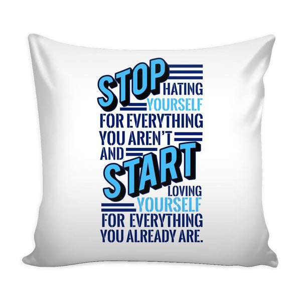 Stop Hating Yourself For Everything You Aren't And Start Loving Yourself For Everything You Already Are Inspirational Motivational Quotes Decorative Throw Pillow Cases Cover(9 Colors)-Pillows-White-JoyHip.Com