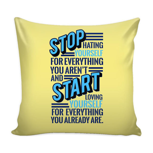 Stop Hating Yourself For Everything You Aren't And Start Loving Yourself For Everything You Already Are Inspirational Motivational Quotes Decorative Throw Pillow Cases Cover(9 Colors)-Pillows-Yellow-JoyHip.Com