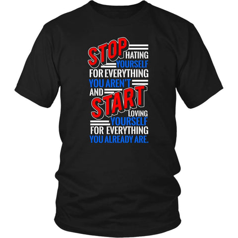 Stop Hating Yourself Start Loving Yourself Already Are Positive Gift TShirts-T-shirt-District Unisex Shirt-Black-JoyHip.Com