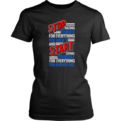 Stop Hating Yourself Start Loving Yourself Already Positive Gift Women TShirt-T-shirt-District Womens Shirt-Black-JoyHip.Com