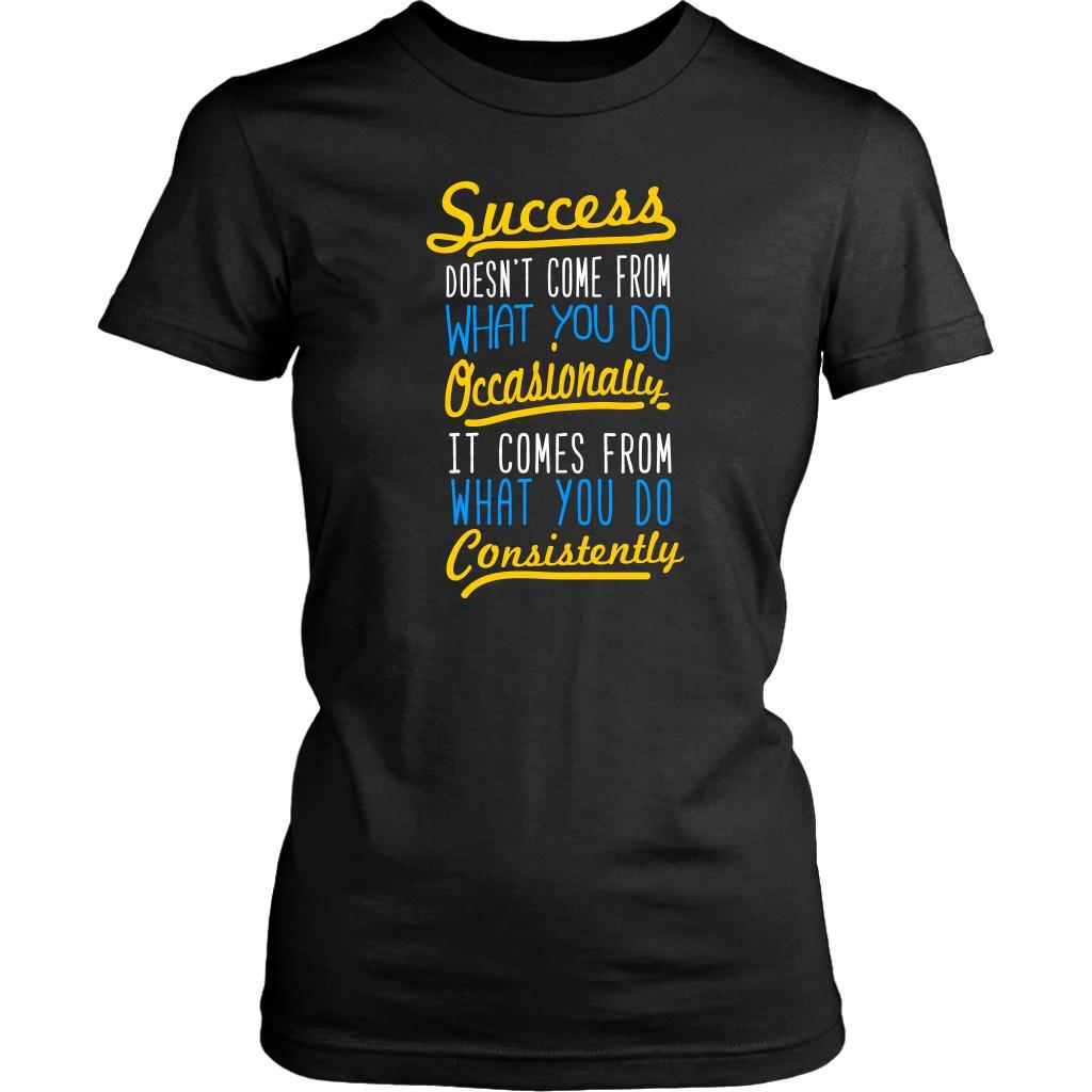 Success Come From What You Do Consistently Positive Motivation Gift Women TShirt-T-shirt-District Womens Shirt-Black-JoyHip.Com