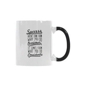 Success Doesn't Come From What You Do Occasionally It Comes From What You Do Consistently Inspirational Motivational Quotes Color Changing/Morphing 11oz Coffee Mug-Morphing Mug-One Size-JoyHip.Com