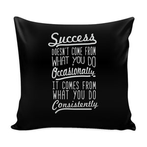 Success Doesn't Come From What You Do Occasionally It Comes From What You Do Consistently Inspirational Motivational Quotes Decorative Throw Pillow Cases Cover(9 Colors)-Pillows-Black-JoyHip.Com
