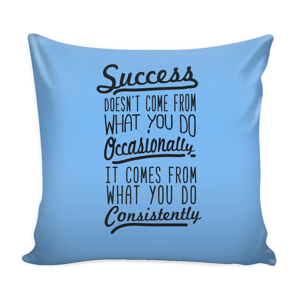 Success Doesn't Come From What You Do Occasionally It Comes From What You Do Consistently Inspirational Motivational Quotes Decorative Throw Pillow Cases Cover(9 Colors)-Pillows-Blue-JoyHip.Com