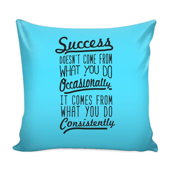 Success Doesn't Come From What You Do Occasionally It Comes From What You Do Consistently Inspirational Motivational Quotes Decorative Throw Pillow Cases Cover(9 Colors)-Pillows-Cyan-JoyHip.Com
