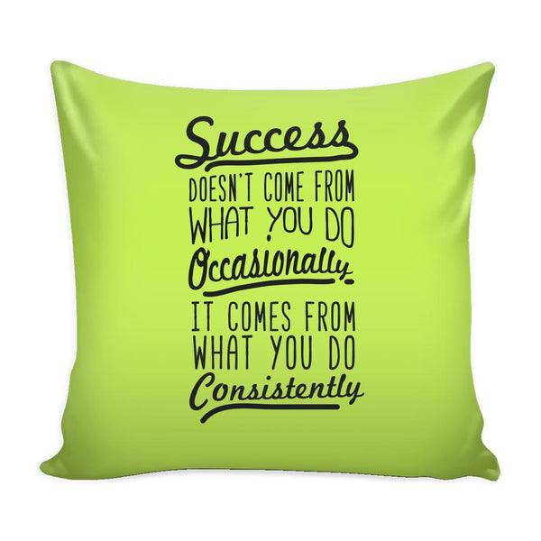 Success Doesn't Come From What You Do Occasionally It Comes From What You Do Consistently Inspirational Motivational Quotes Decorative Throw Pillow Cases Cover(9 Colors)-Pillows-Green-JoyHip.Com