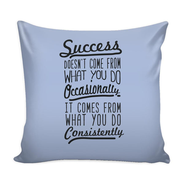 Success Doesn't Come From What You Do Occasionally It Comes From What You Do Consistently Inspirational Motivational Quotes Decorative Throw Pillow Cases Cover(9 Colors)-Pillows-Grey-JoyHip.Com