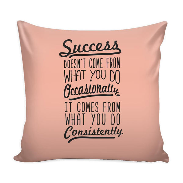 Success Doesn't Come From What You Do Occasionally It Comes From What You Do Consistently Inspirational Motivational Quotes Decorative Throw Pillow Cases Cover(9 Colors)-Pillows-Peach-JoyHip.Com