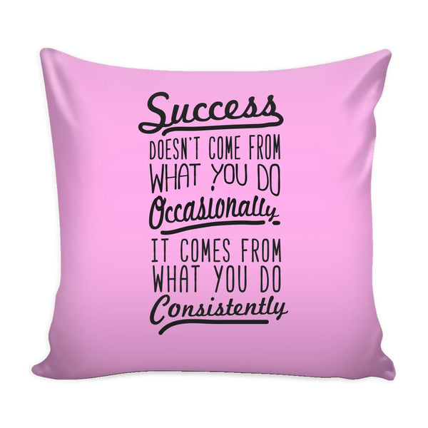 Success Doesn't Come From What You Do Occasionally It Comes From What You Do Consistently Inspirational Motivational Quotes Decorative Throw Pillow Cases Cover(9 Colors)-Pillows-Pink-JoyHip.Com