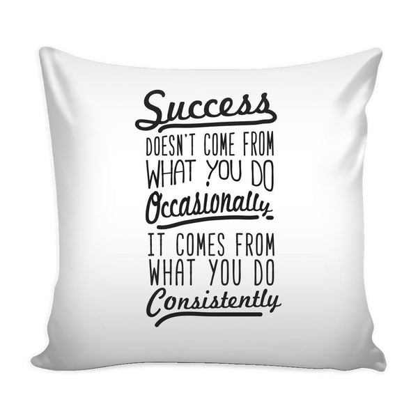 Success Doesn't Come From What You Do Occasionally It Comes From What You Do Consistently Inspirational Motivational Quotes Decorative Throw Pillow Cases Cover(9 Colors)-Pillows-White-JoyHip.Com