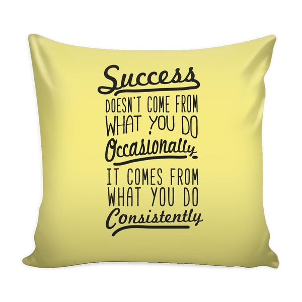 Success Doesn't Come From What You Do Occasionally It Comes From What You Do Consistently Inspirational Motivational Quotes Decorative Throw Pillow Cases Cover(9 Colors)-Pillows-Yellow-JoyHip.Com