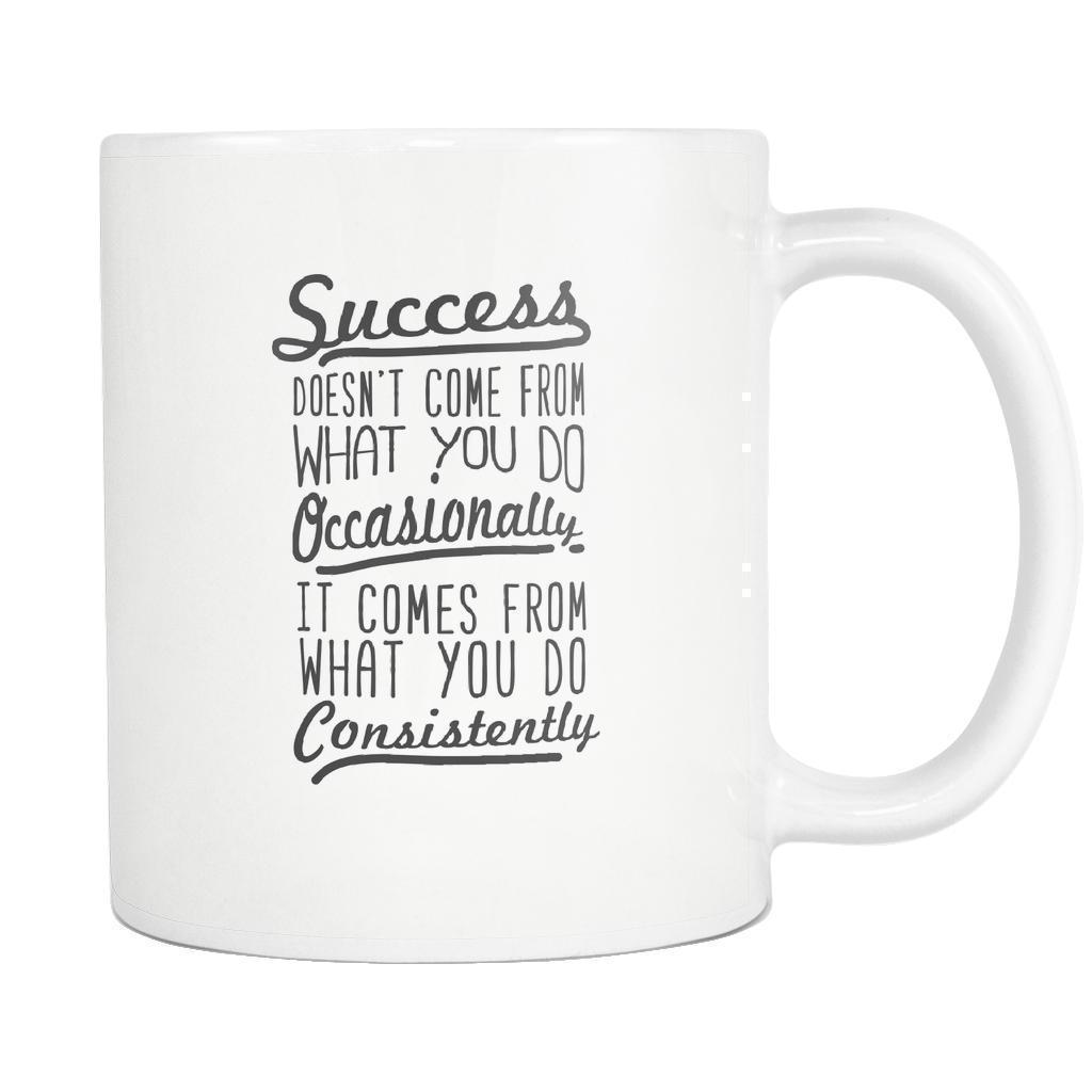 Success Doesn't Come From What You Do Occasionally It Comes From What You Do Consistently Inspirational Motivational Quotes-Drinkware-Motivational Quotes White 11oz Coffee Mug-JoyHip.Com