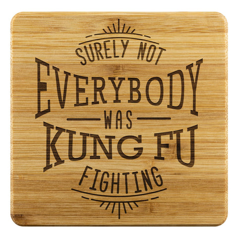 Surely Not Everybody Was Kung Fu Fighting Funny Drink Coasters Set Snarky Humor-Coasters-Bamboo Coaster - 4pc-JoyHip.Com