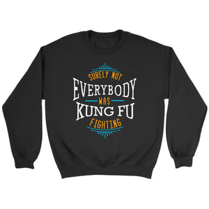 Surely Not Everybody Was Kung Fu Fighting Funny Gag Humor Gift Ideas Sweater-T-shirt-Crewneck Sweatshirt-Black-JoyHip.Com