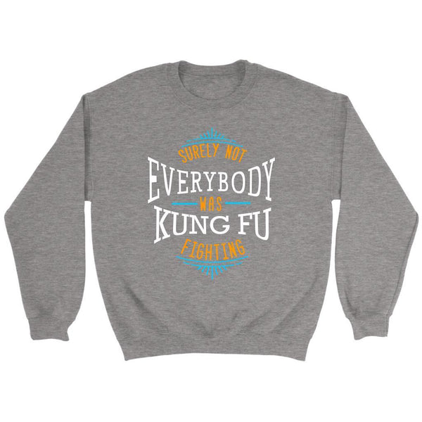 Surely Not Everybody Was Kung Fu Fighting Funny Gag Humor Gift Ideas Sweater-T-shirt-Crewneck Sweatshirt-Grey-JoyHip.Com