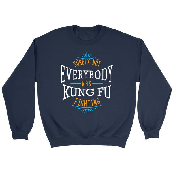 Surely Not Everybody Was Kung Fu Fighting Funny Gag Humor Gift Ideas Sweater-T-shirt-Crewneck Sweatshirt-Navy-JoyHip.Com
