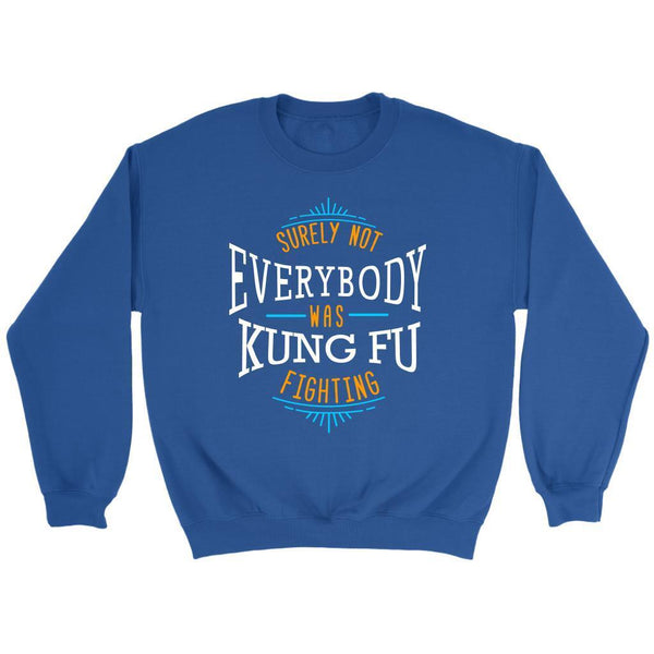 Surely Not Everybody Was Kung Fu Fighting Funny Gag Humor Gift Ideas Sweater-T-shirt-Crewneck Sweatshirt-Royal Blue-JoyHip.Com