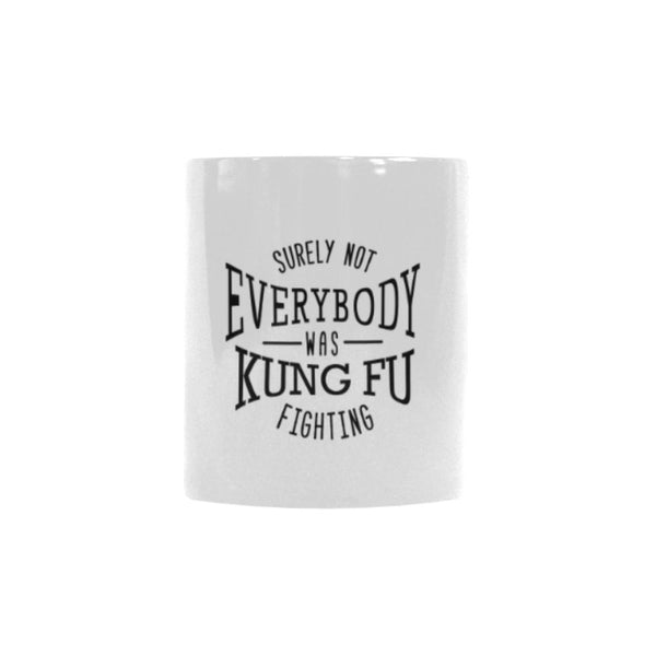Surely Not Everybody Was Kung Fu Fighting Humor Gag Funny Quotes Color Changing/Morphing 11oz Coffee Mug-Morphing Mug-One Size-JoyHip.Com
