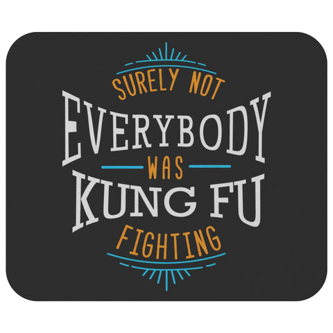 Surely Not Everybody Was Kung Fu Fighting Mouse Pad Unique Snarky Funny Humor-Mousepads-Black-JoyHip.Com