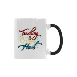 Teaching Is A Work Of Heart Teacher Color Changing/Morphing 11oz Coffee Mug-Morphing Mug-One Size-JoyHip.Com