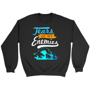 Tears Of My Enemies Cool Unique Funny Gag Hilarious Humor Gift Ideas Sweater-T-shirt-Crewneck Sweatshirt-Black-JoyHip.Com