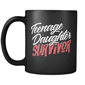 Teenage Daughter Survivor Cool Cute Funny Unique Mom Gift Ideas Black Mug-Drinkware-Gifts For Mom Funny Black 11oz Ceramic Coffee Mug-JoyHip.Com