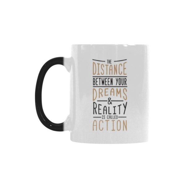 The Distance Between Your Dreams & Reality Is Called Action Inspirational Motivational Quotes Color Changing/Morphing 11oz Coffee Mug-Morphing Mug-One Size-JoyHip.Com