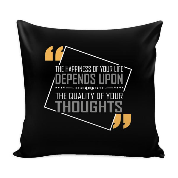 The Happiness Of Your Life Depends Upon The Quality Of Your Thoughts Inspirational Motivational Quotes Decorative Throw Pillow Cases Cover(9 Colors)-Pillows-Black-JoyHip.Com