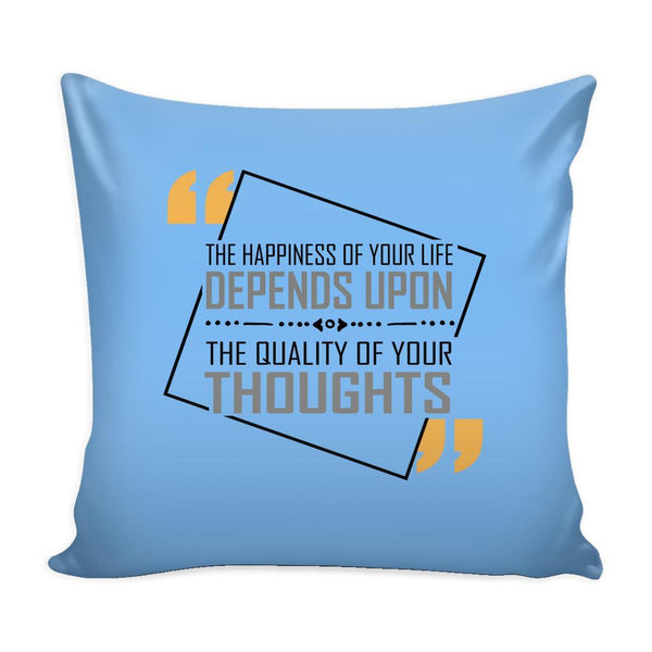 The Happiness Of Your Life Depends Upon The Quality Of Your Thoughts Inspirational Motivational Quotes Decorative Throw Pillow Cases Cover(9 Colors)-Pillows-Blue-JoyHip.Com