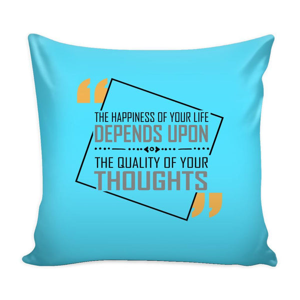 The Happiness Of Your Life Depends Upon The Quality Of Your Thoughts Inspirational Motivational Quotes Decorative Throw Pillow Cases Cover(9 Colors)-Pillows-Cyan-JoyHip.Com