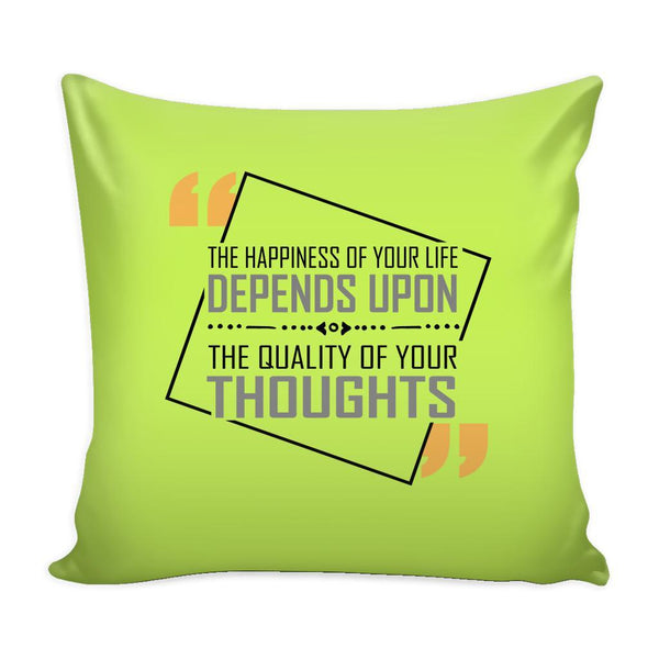 The Happiness Of Your Life Depends Upon The Quality Of Your Thoughts Inspirational Motivational Quotes Decorative Throw Pillow Cases Cover(9 Colors)-Pillows-Green-JoyHip.Com