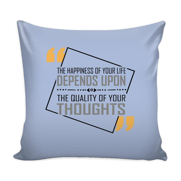 The Happiness Of Your Life Depends Upon The Quality Of Your Thoughts Inspirational Motivational Quotes Decorative Throw Pillow Cases Cover(9 Colors)-Pillows-Grey-JoyHip.Com