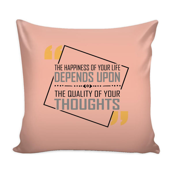 The Happiness Of Your Life Depends Upon The Quality Of Your Thoughts Inspirational Motivational Quotes Decorative Throw Pillow Cases Cover(9 Colors)-Pillows-Peach-JoyHip.Com