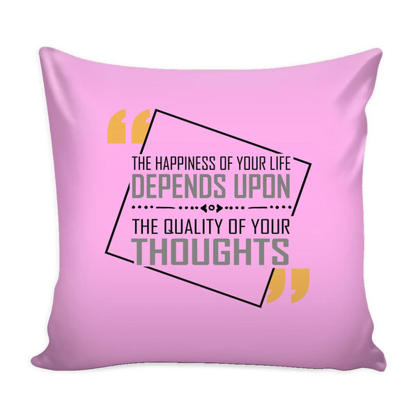 The Happiness Of Your Life Depends Upon The Quality Of Your Thoughts Inspirational Motivational Quotes Decorative Throw Pillow Cases Cover(9 Colors)-Pillows-Pink-JoyHip.Com