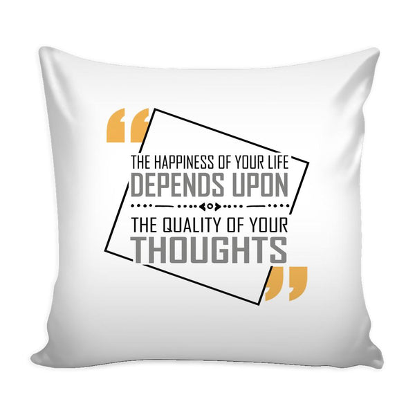 The Happiness Of Your Life Depends Upon The Quality Of Your Thoughts Inspirational Motivational Quotes Decorative Throw Pillow Cases Cover(9 Colors)-Pillows-White-JoyHip.Com