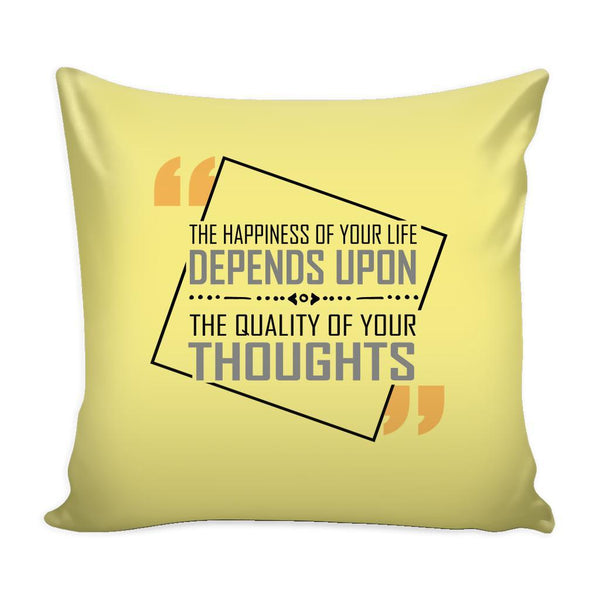 The Happiness Of Your Life Depends Upon The Quality Of Your Thoughts Inspirational Motivational Quotes Decorative Throw Pillow Cases Cover(9 Colors)-Pillows-Yellow-JoyHip.Com