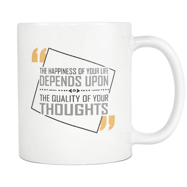 The Happiness Of Your Life Depends Upon The Quality Of Your Thoughts Inspirational Motivational Quotes White 11oz Coffee Mug-Drinkware-Motivational Quotes White 11oz Coffee Mug-JoyHip.Com