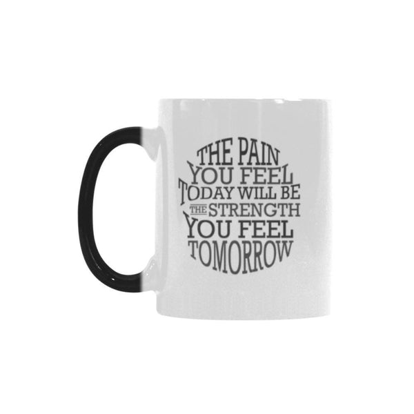 The Pain You Feel Today Will Be The Strength You Feel Tomorrow Inspirational Motivational Quotes Color Changing/Morphing 11oz Coffee Mug-Morphing Mug-One Size-JoyHip.Com