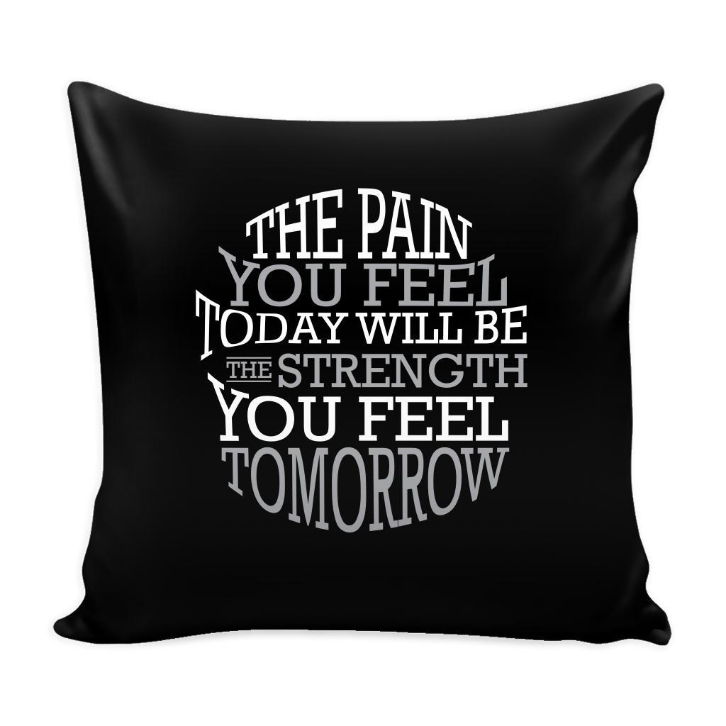 The Pain You Feel Today Will Be The Strength You Feel Tomorrow Inspirational Motivational Quotes Decorative Throw Pillow Cases Cover(9 Colors)-Pillows-Black-JoyHip.Com