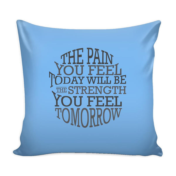 The Pain You Feel Today Will Be The Strength You Feel Tomorrow Inspirational Motivational Quotes Decorative Throw Pillow Cases Cover(9 Colors)-Pillows-Blue-JoyHip.Com