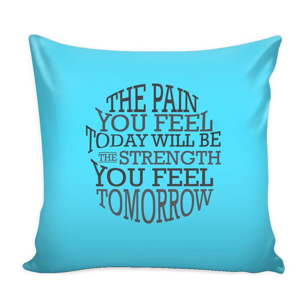 The Pain You Feel Today Will Be The Strength You Feel Tomorrow Inspirational Motivational Quotes Decorative Throw Pillow Cases Cover(9 Colors)-Pillows-Cyan-JoyHip.Com
