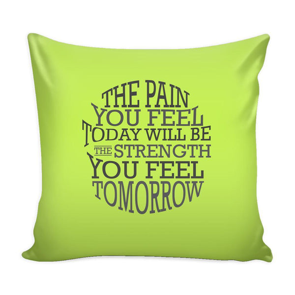 The Pain You Feel Today Will Be The Strength You Feel Tomorrow Inspirational Motivational Quotes Decorative Throw Pillow Cases Cover(9 Colors)-Pillows-Green-JoyHip.Com