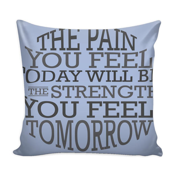 The Pain You Feel Today Will Be The Strength You Feel Tomorrow Inspirational Motivational Quotes Decorative Throw Pillow Cases Cover(9 Colors)-Pillows-Grey-JoyHip.Com