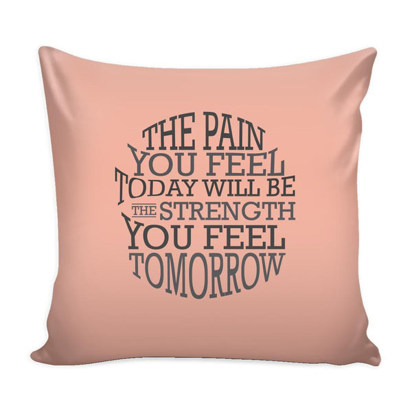 The Pain You Feel Today Will Be The Strength You Feel Tomorrow Inspirational Motivational Quotes Decorative Throw Pillow Cases Cover(9 Colors)-Pillows-Peach-JoyHip.Com