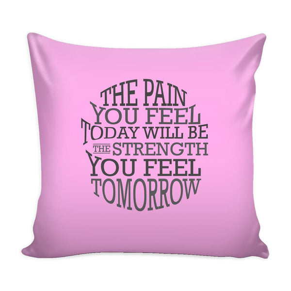 The Pain You Feel Today Will Be The Strength You Feel Tomorrow Inspirational Motivational Quotes Decorative Throw Pillow Cases Cover(9 Colors)-Pillows-Pink-JoyHip.Com