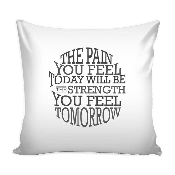 The Pain You Feel Today Will Be The Strength You Feel Tomorrow Inspirational Motivational Quotes Decorative Throw Pillow Cases Cover(9 Colors)-Pillows-White-JoyHip.Com